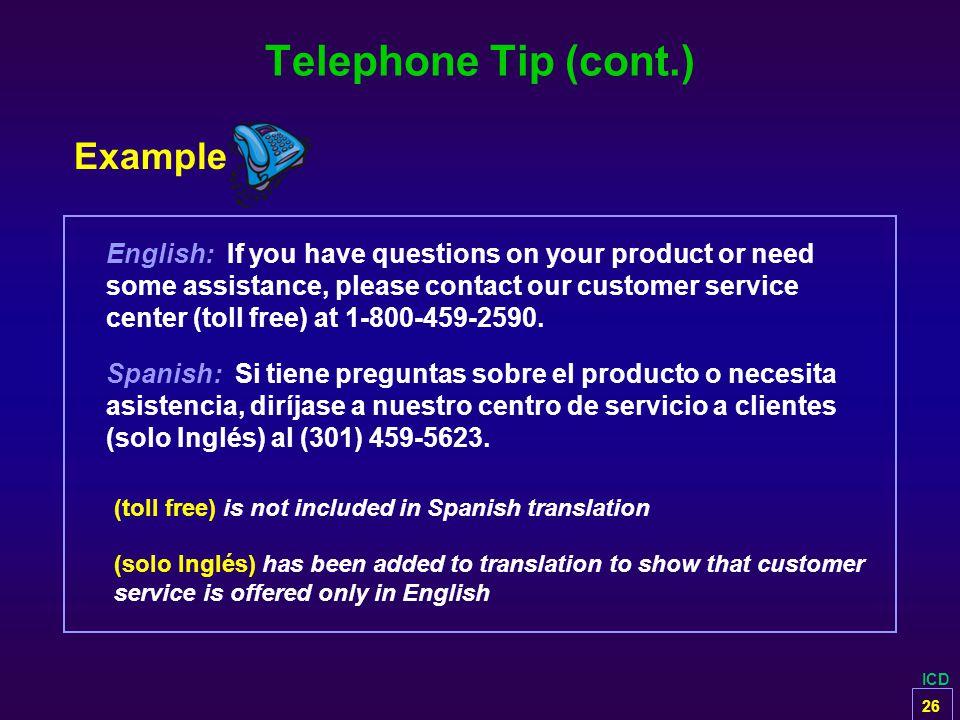 ICD Telephone Tip (cont.) Spanish: Si tiene preguntas sobre el producto o necesita asistencia, diríjase a nuestro centro de servicio a clientes (solo Inglés) al (301) 459-5623.