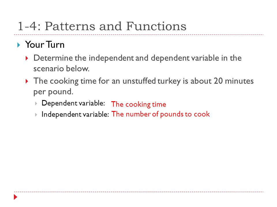 1-4: Patterns and Functions  Your Turn  Determine the independent and dependent variable in the scenario below.