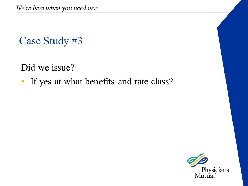 Case Study #3 Did we issue If yes at what benefits and rate class