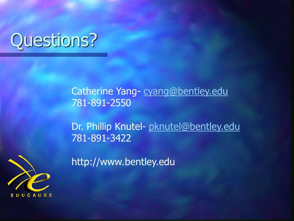 Questions. Catherine Yang- cyang@bentley.educyang@bentley.edu 781-891-2550 Dr.