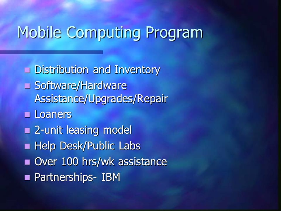 Mobile Computing Program Distribution and Inventory Distribution and Inventory Software/Hardware Assistance/Upgrades/Repair Software/Hardware Assistan