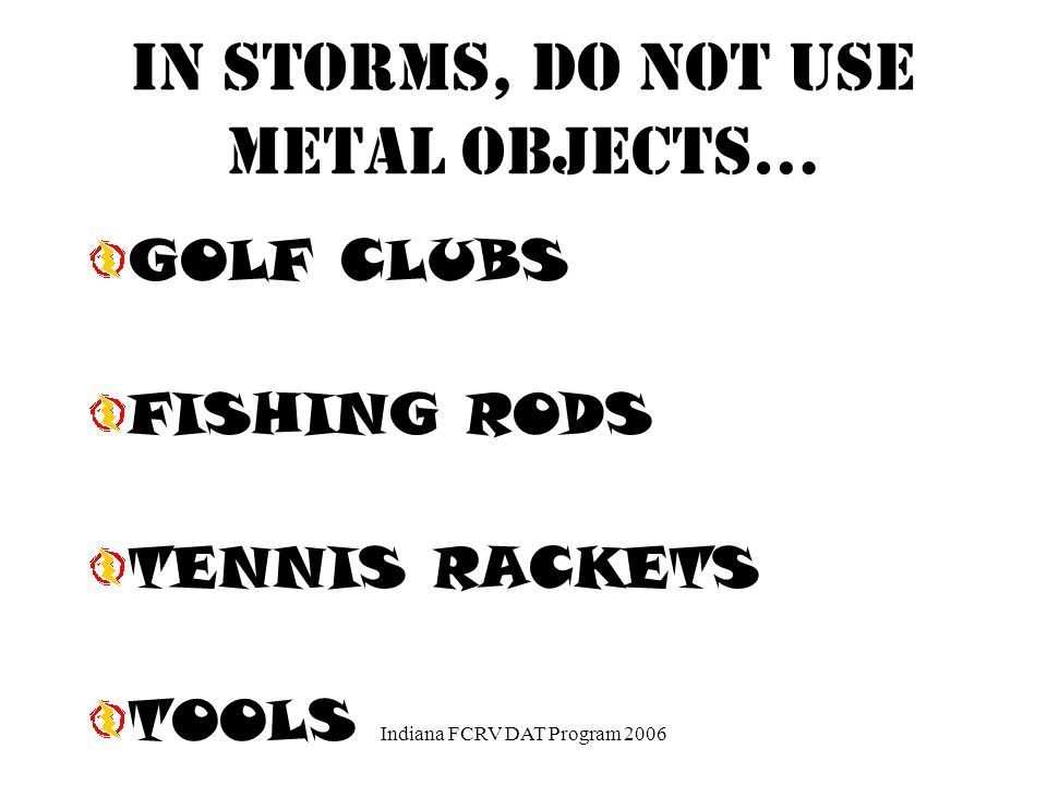 In addition to open spaces AVOID WIRE FENCES METAL CLOTHES LINES EXPOSED SHEDS ELECTRICALLY CONDUCTIVE ELEVATED OBJECTS ( FLAGPOLES, ETC.) Indiana FCR