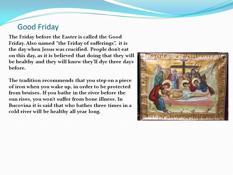 """Good Friday The Friday before the Easter is called the Good Friday. Also named """"the Friday of sufferings"""", it is the day when Jesus was crucified. Peo"""