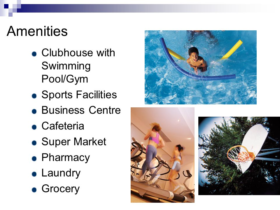 Amenities Clubhouse with Swimming Pool/Gym Sports Facilities Business Centre Cafeteria Super Market Pharmacy Laundry Grocery