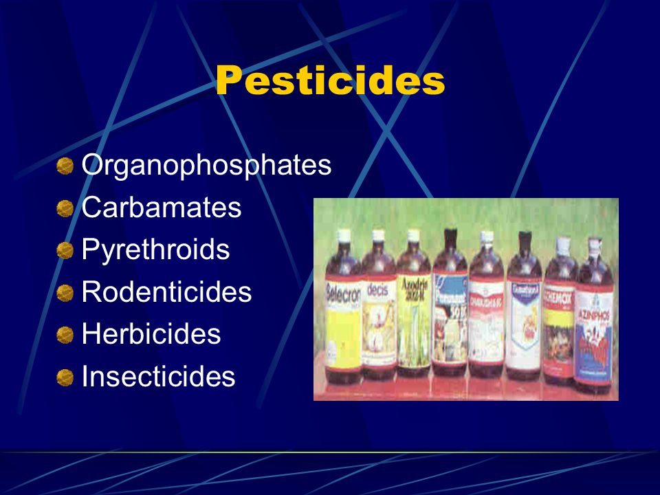 Pesticides Organophosphates Carbamates Pyrethroids Rodenticides Herbicides Insecticides