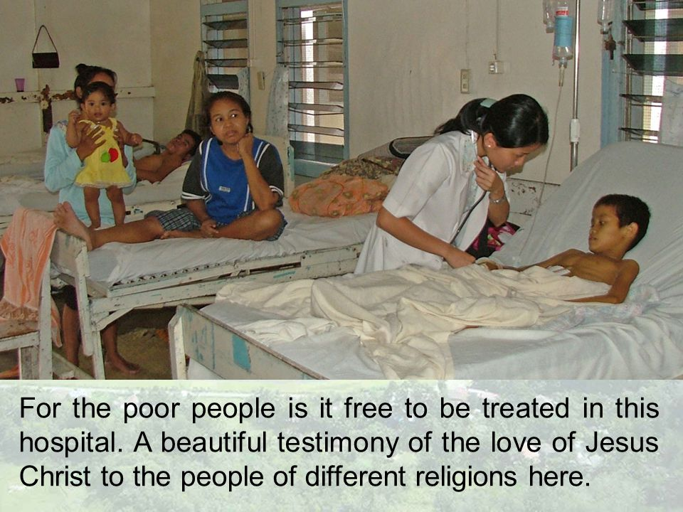 For the poor people is it free to be treated in this hospital.
