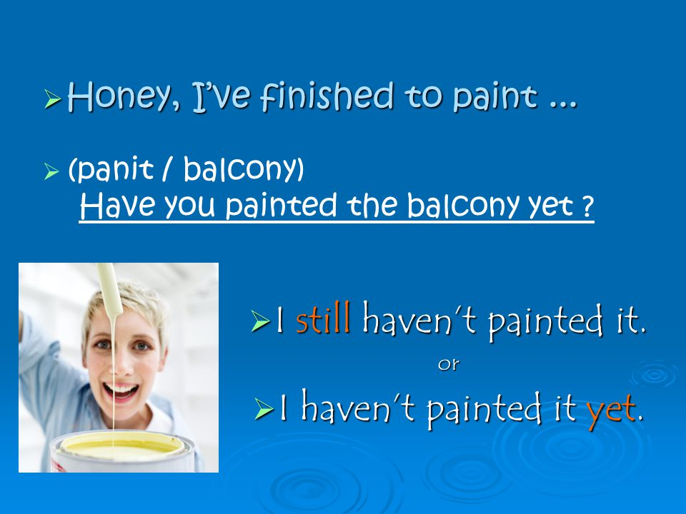 ((panit / balcony) Have you painted the balcony yet .