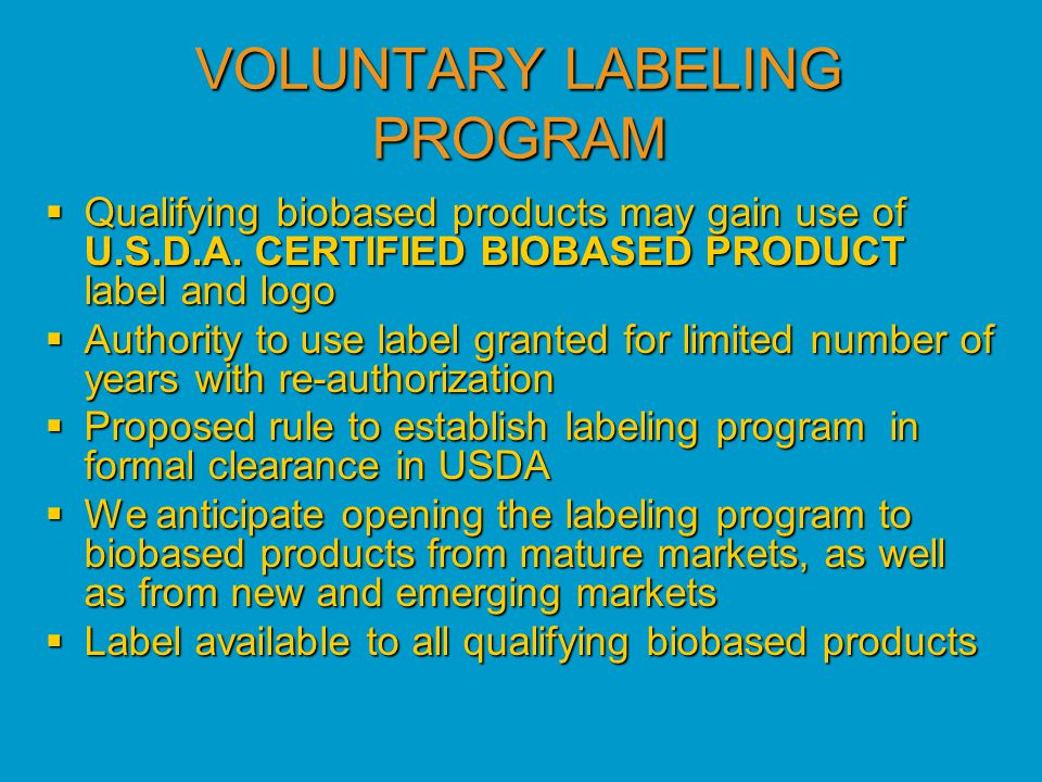 VOLUNTARY LABELING PROGRAM  Qualifying biobased products may gain use of U.S.D.A.