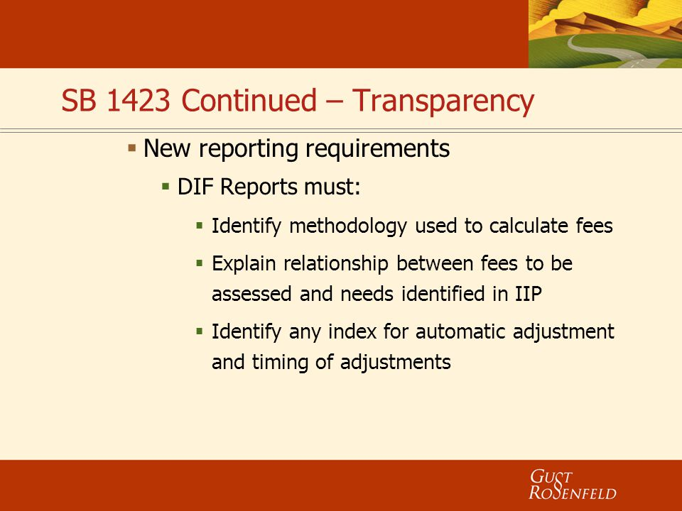 SB 1423 Continued – Transparency  New reporting requirements  DIF Reports must:  Identify methodology used to calculate fees  Explain relationship