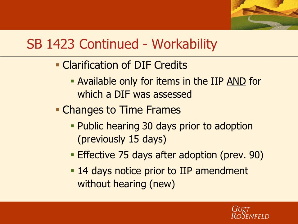 SB 1423 Continued - Workability  Clarification of DIF Credits  Available only for items in the IIP AND for which a DIF was assessed  Changes to Tim