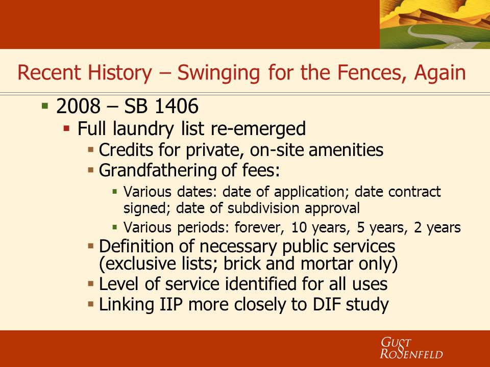 Recent History – Swinging for the Fences, Again  2008 – SB 1406  Full laundry list re-emerged  Credits for private, on-site amenities  Grandfather