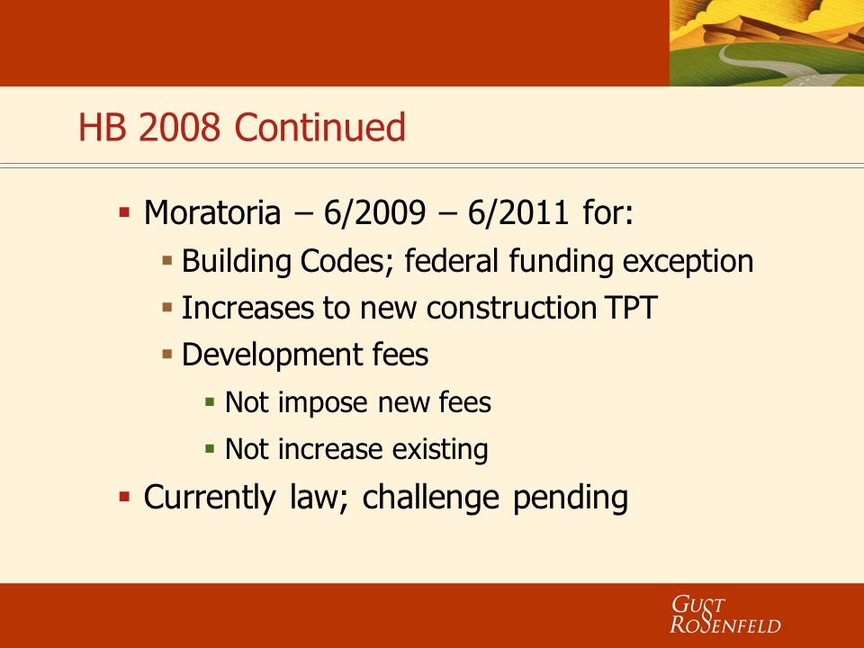 HB 2008 Continued  Moratoria – 6/2009 – 6/2011 for:  Building Codes; federal funding exception  Increases to new construction TPT  Development fee