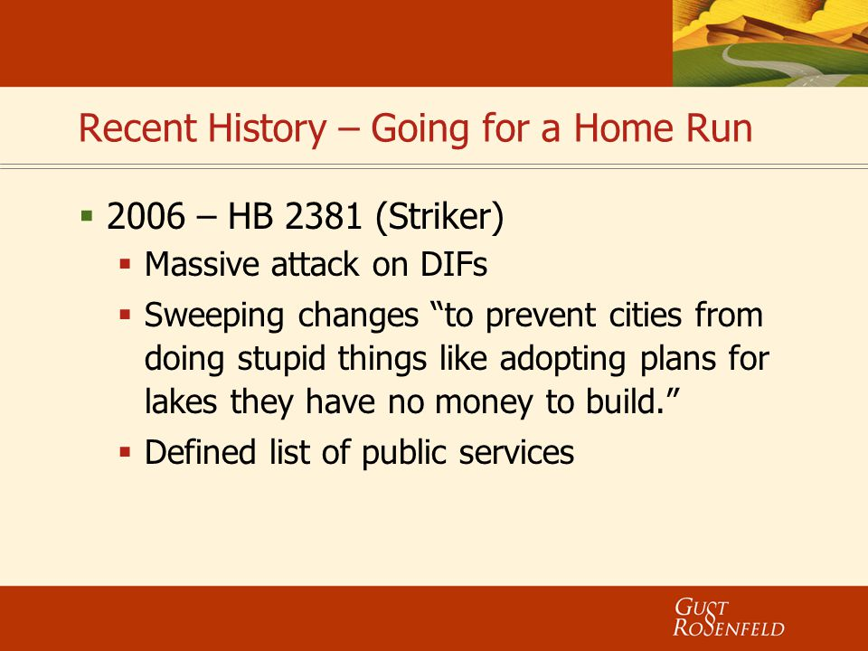 "Recent History – Going for a Home Run  2006 – HB 2381 (Striker)  Massive attack on DIFs  Sweeping changes ""to prevent cities from doing stupid thin"