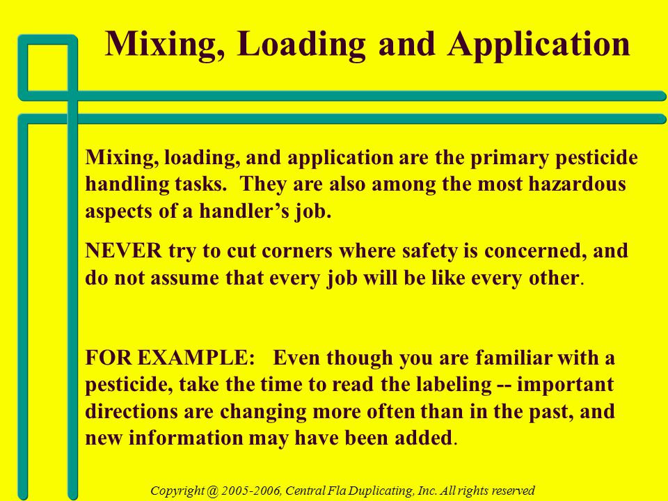 Safe Mixing and Loading Practices Pesticide handlers are most often exposed to harmful amounts of pesticides when mixing or loading concentrated pesticides.