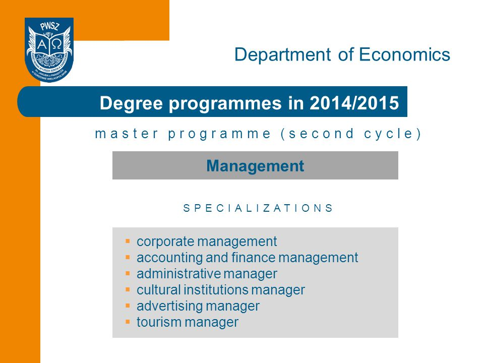 Click to edit the title Degree programmes in 2014/2015 Department of Economics master programme (second cycle) SPECIALIZATIONS Management  corporate