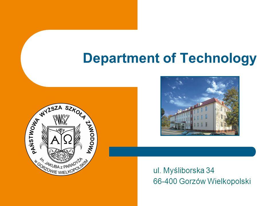 ul. Myśliborska 34 66-400 Gorzów Wielkopolski Department of Technology