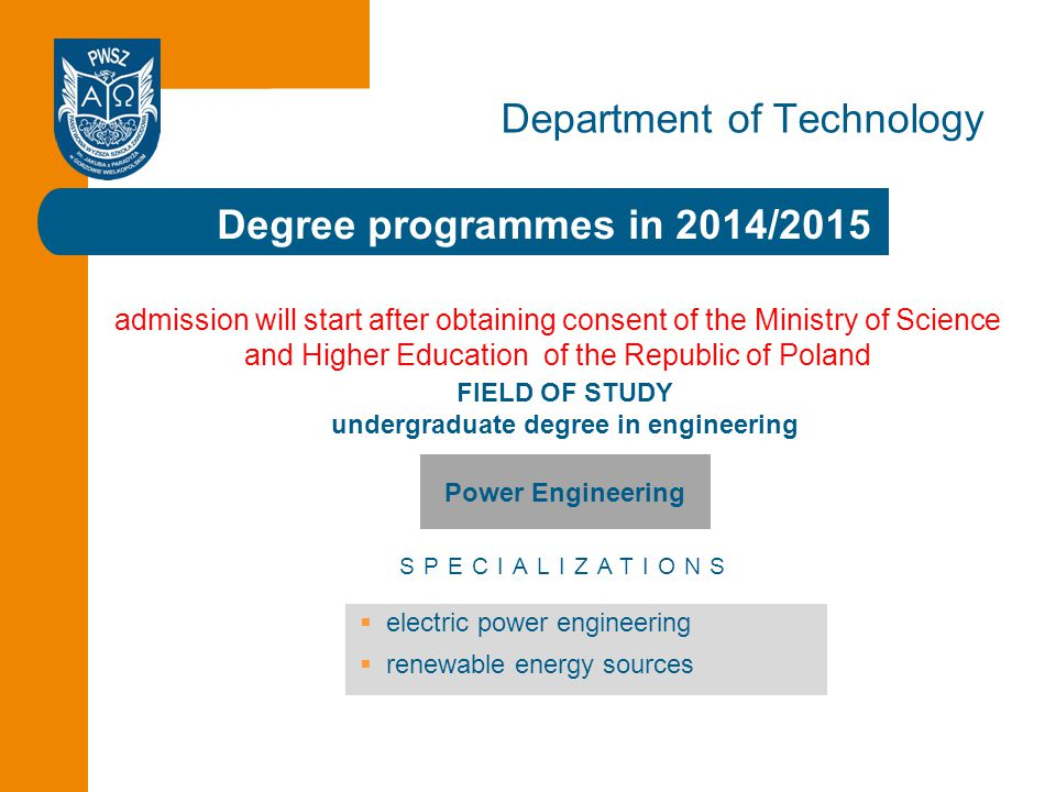 Click to edit the title Degree programmes in 2014/2015 Department of Technology Power Engineering admission will start after obtaining consent of the