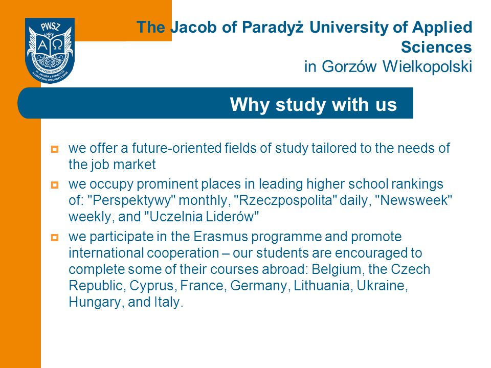 Click to edit the title Why study with us The Jacob of Paradyż University of Applied Sciences in Gorzów Wielkopolski  we offer a future-oriented fiel