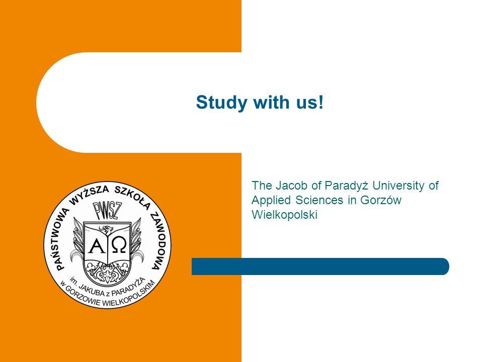 The Jacob of Paradyż University of Applied Sciences in Gorzów Wielkopolski Study with us!