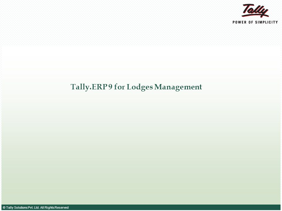 © Tally Solutions Pvt. Ltd. All Rights Reserved Tally.ERP 9 for Lodges Management