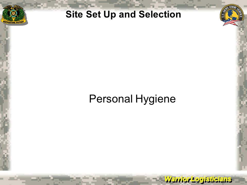 Warrior Logisticians Site Set Up and Selection Personal Hygiene