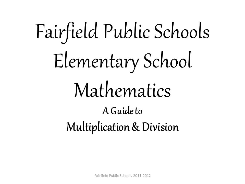 Our experience, discussions, and review of the literature have convinced us that school mathematics demands substantial change – - Adding it Up National Research Council Center for Education Fairfield Public Schools 2011-2012