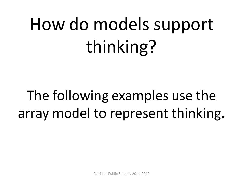 How do models support thinking. The following examples use the array model to represent thinking.