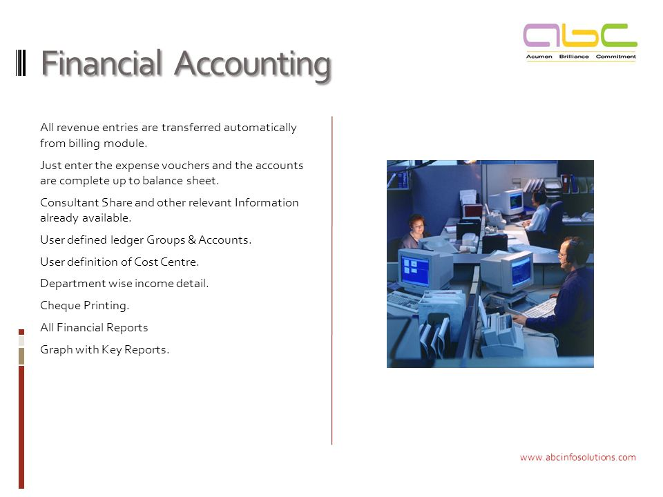 Financial Accounting All revenue entries are transferred automatically from billing module.