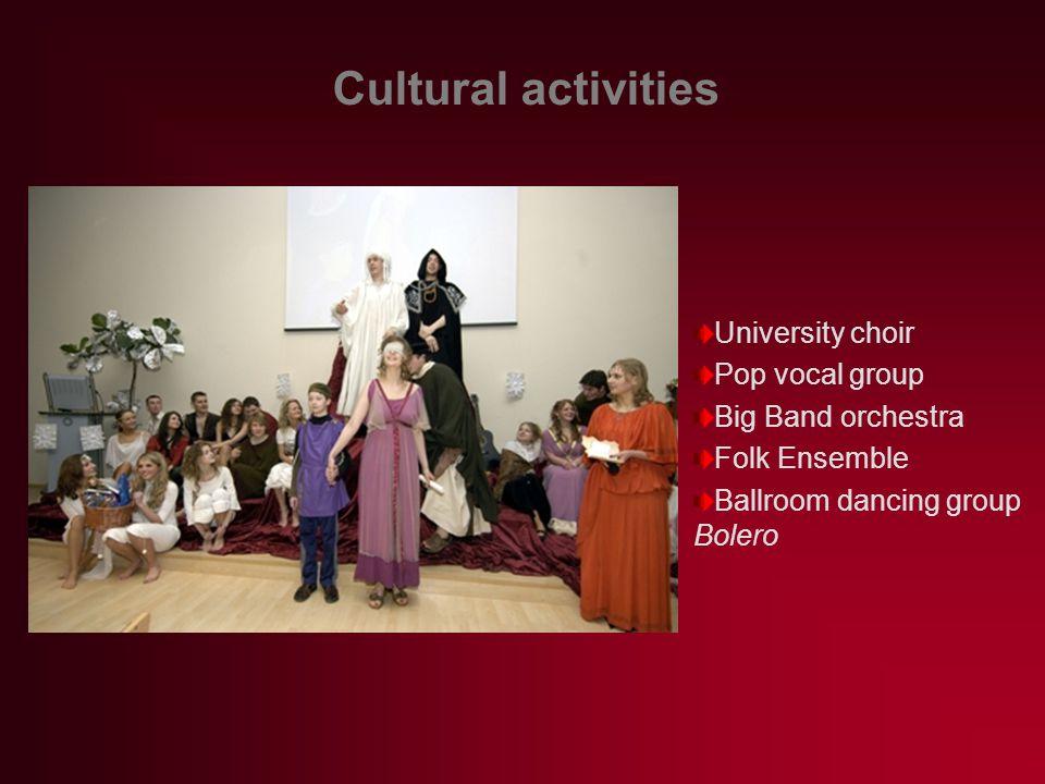 Cultural activities University choir Pop vocal group Big Band orchestra Folk Ensemble Ballroom dancing group Bolero