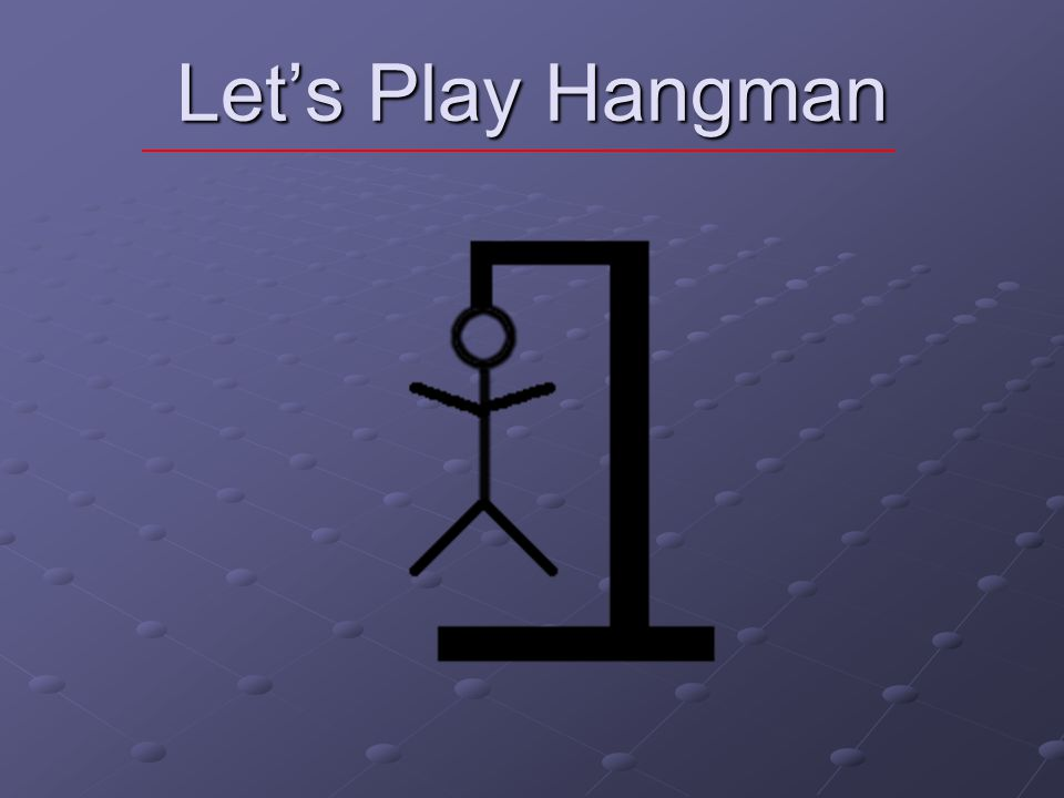 Let's Play Hangman