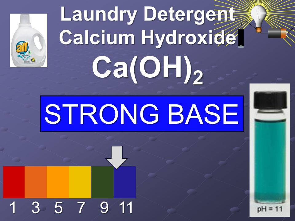 1 3 5 7 9 11 Laundry Detergent Calcium Hydroxide Ca(OH) 2 STRONG BASE