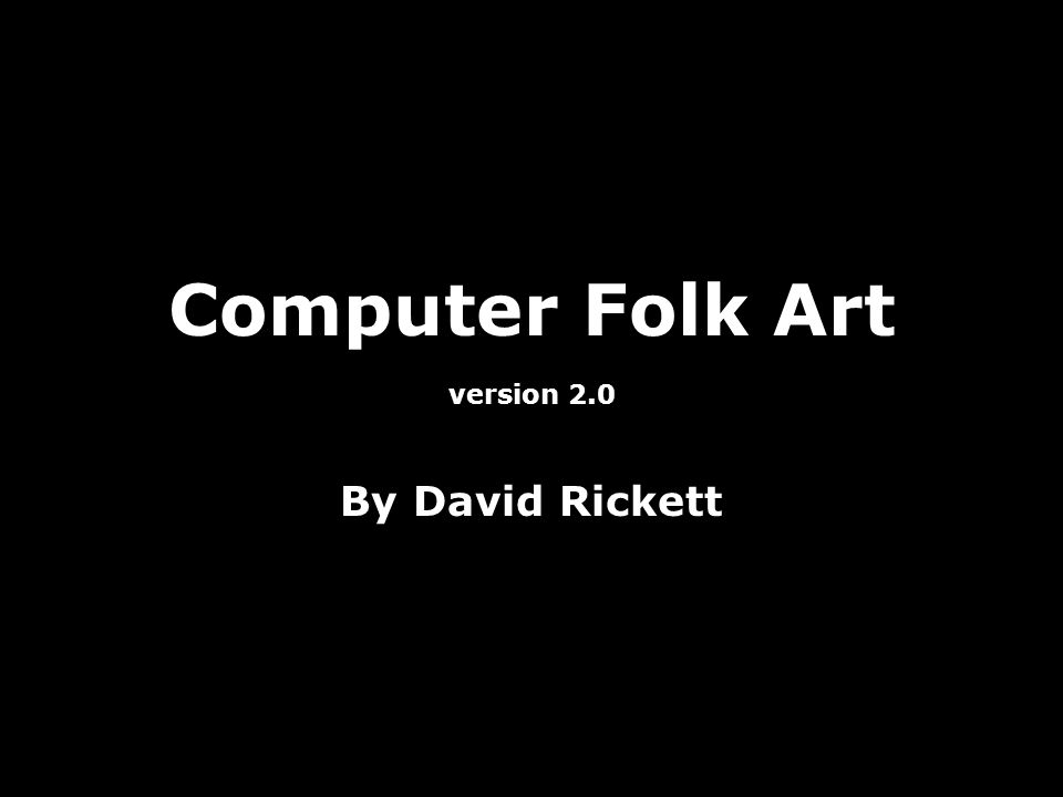 Computer Folk Art By David Rickett version 2.0
