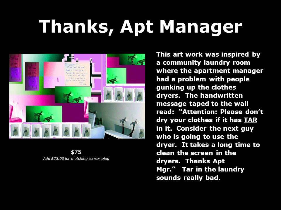 Thanks, Apt Manager This art work was inspired by a community laundry room where the apartment manager had a problem with people gunking up the clothes dryers.