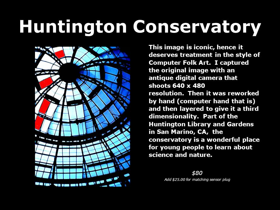 Huntington Conservatory This image is iconic, hence it deserves treatment in the style of Computer Folk Art.