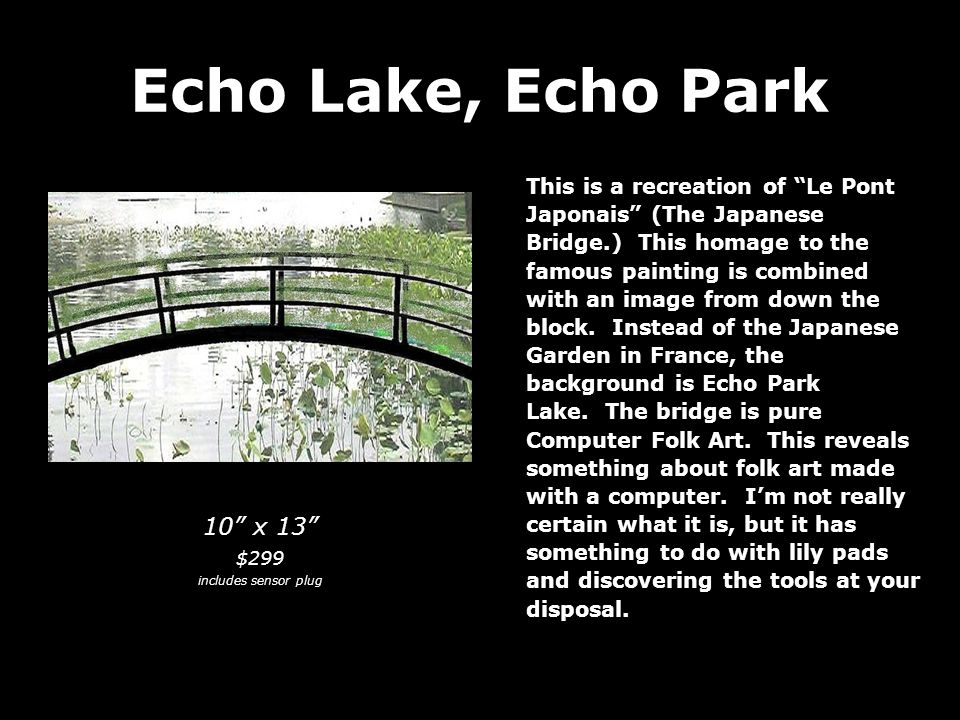 Echo Lake, Echo Park This is a recreation of Le Pont Japonais (The Japanese Bridge.) This homage to the famous painting is combined with an image from down the block.