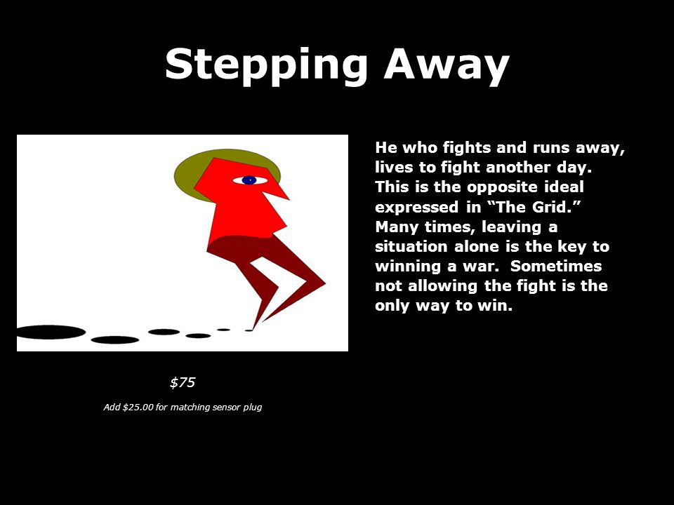 Stepping Away He who fights and runs away, lives to fight another day.