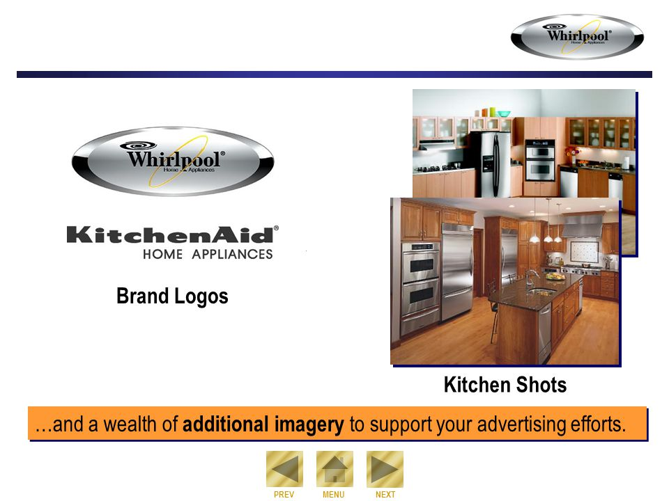 NEXT PREVMENU Brand Logos …and a wealth of additional imagery to support your advertising efforts. Kitchen Shots