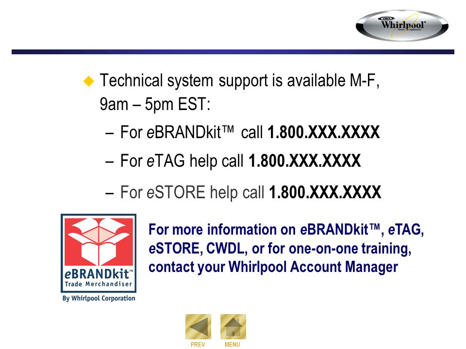  Technical system support is available M-F, 9am – 5pm EST: –For e BRANDkit™ call 1.800.XXX.XXXX –For e TAG help call 1.800.XXX.XXXX –For e STORE help
