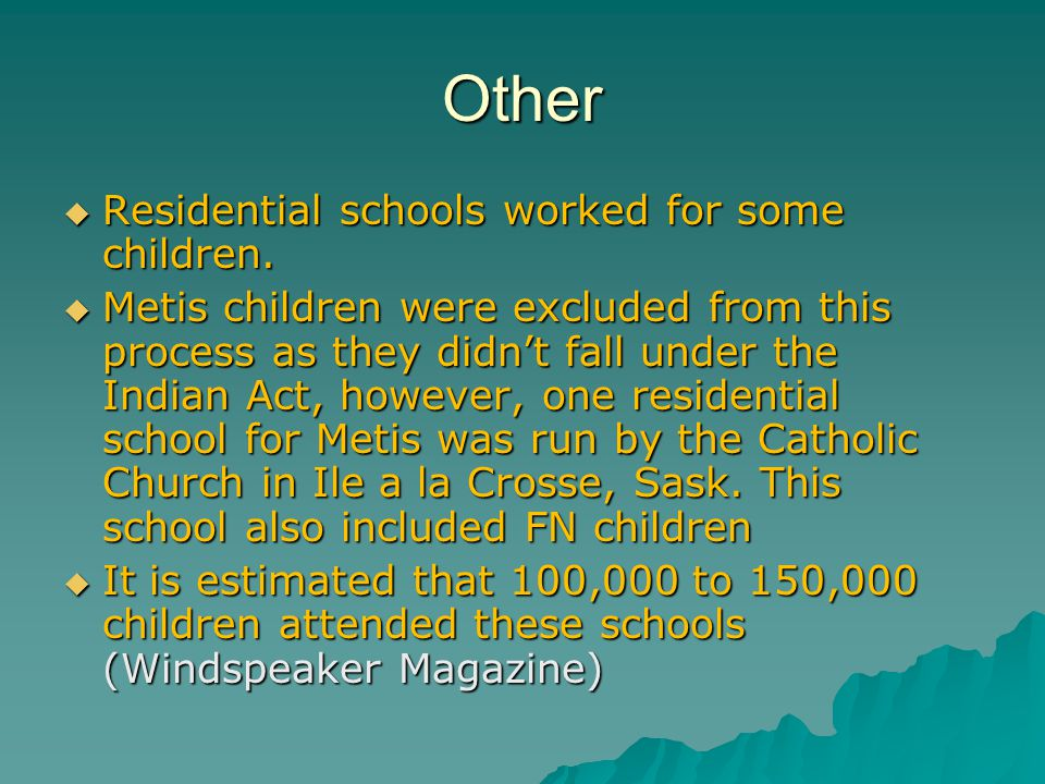Other  Residential schools worked for some children.