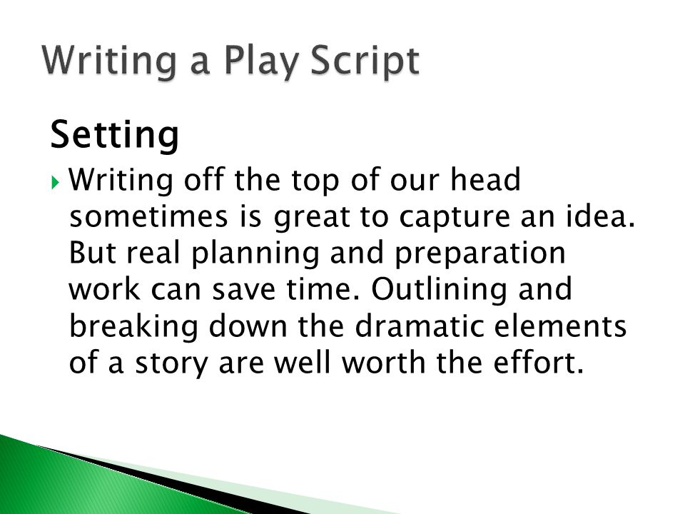 Setting  Writing off the top of our head sometimes is great to capture an idea. But real planning and preparation work can save time. Outlining and b