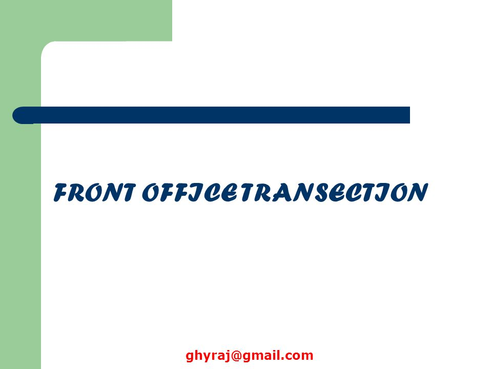 FRONT OFFICE TRANSECTION ghyraj@gmail.com