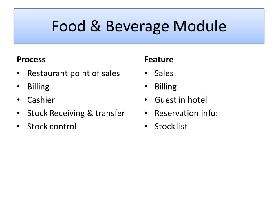 Food & Beverage Module Process Restaurant point of sales Billing Cashier Stock Receiving & transfer Stock control Feature Sales Billing Guest in hotel