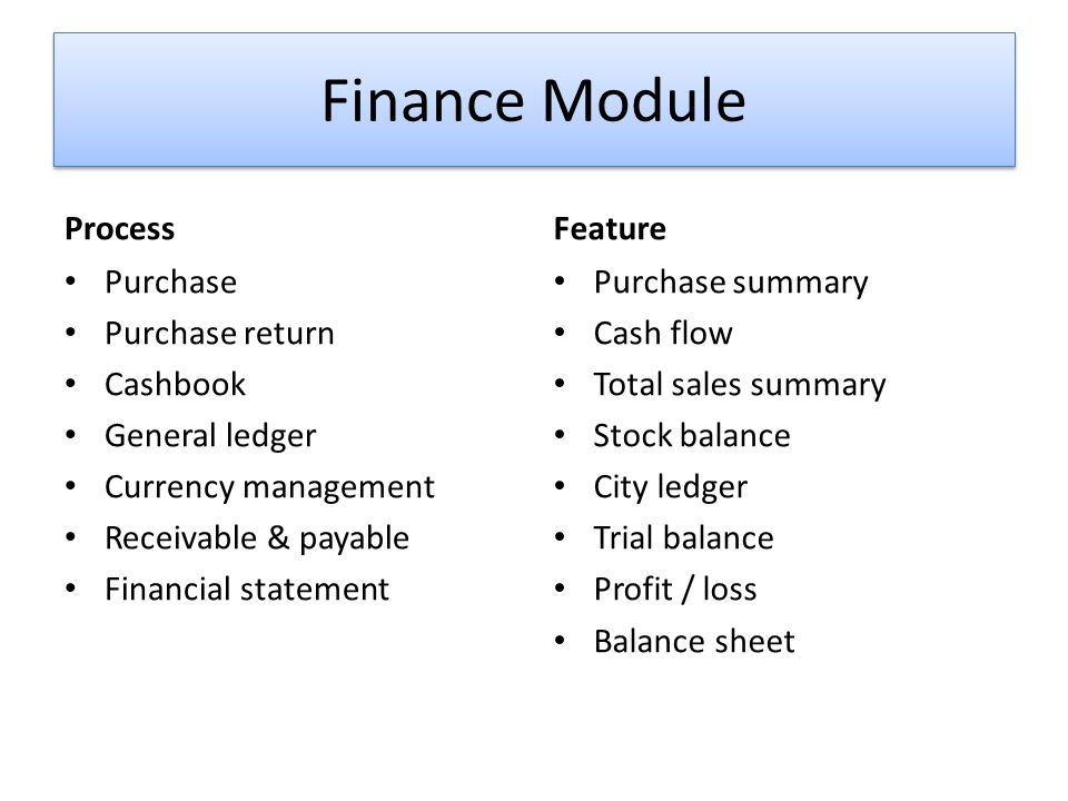 Finance Module Process Purchase Purchase return Cashbook General ledger Currency management Receivable & payable Financial statement Feature Purchase