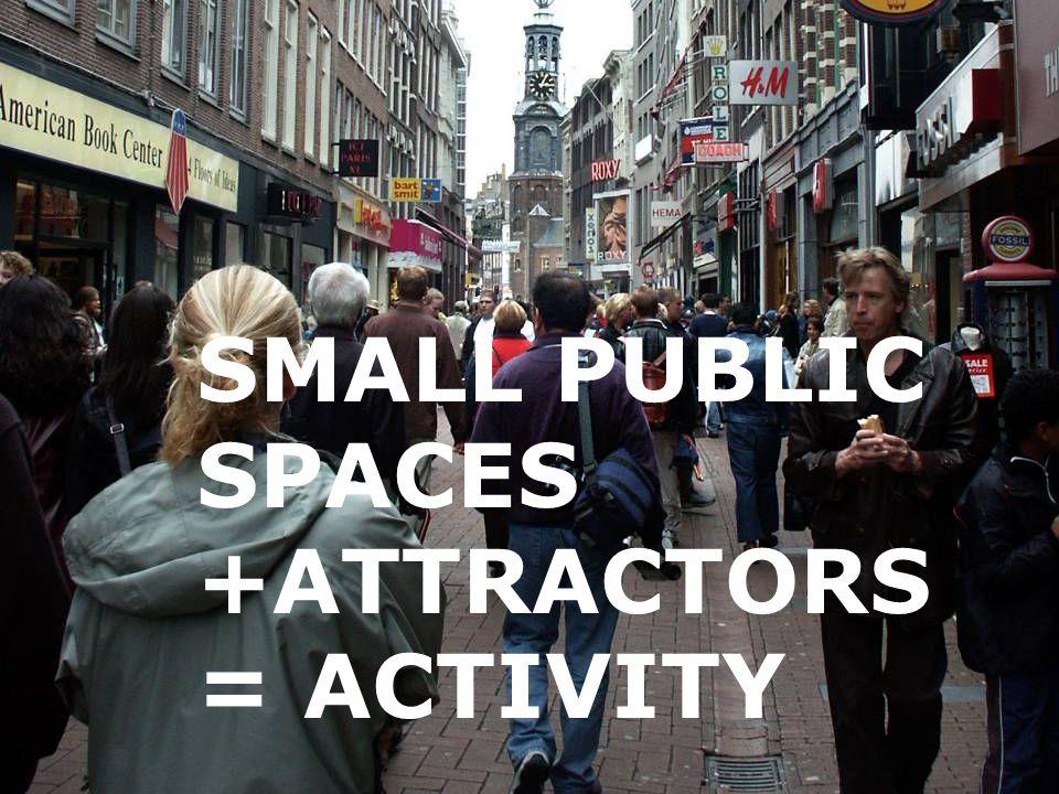 SMALL PUBLIC SPACES +ATTRACTORS = ACTIVITY