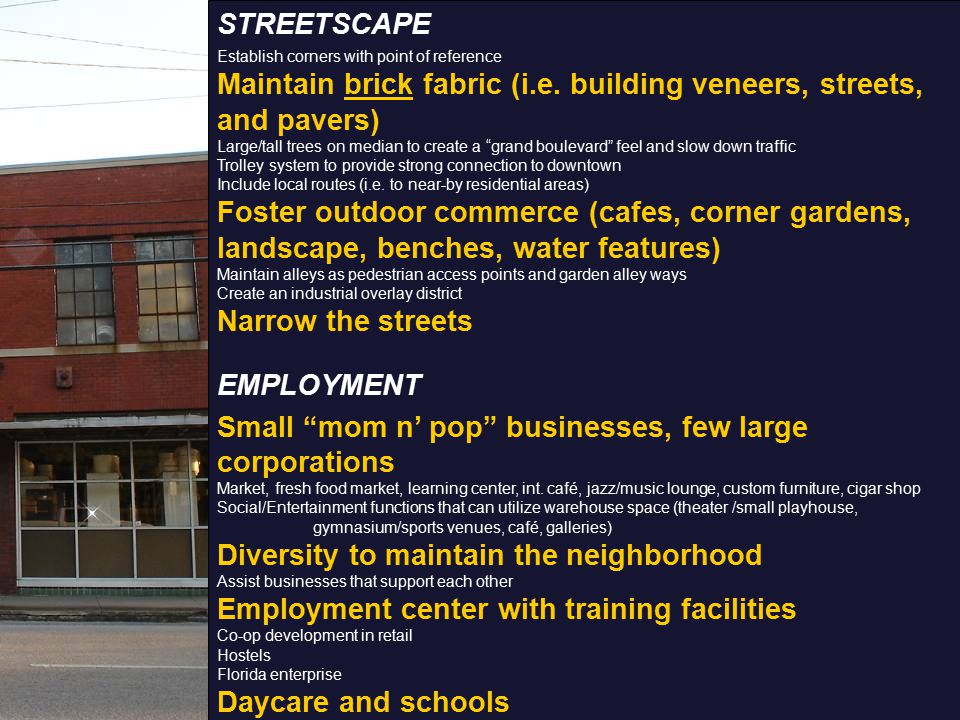STREETSCAPE Establish corners with point of reference Maintain brick fabric (i.e. building veneers, streets, and pavers) Large/tall trees on median to