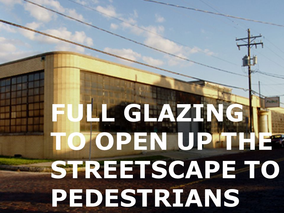 FULL GLAZING TO OPEN UP THE STREETSCAPE TO PEDESTRIANS