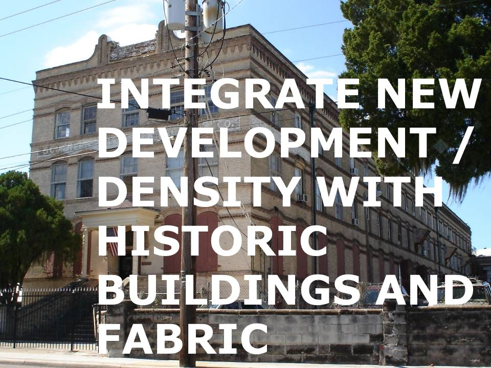 INTEGRATE NEW DEVELOPMENT / DENSITY WITH HISTORIC BUILDINGS AND FABRIC