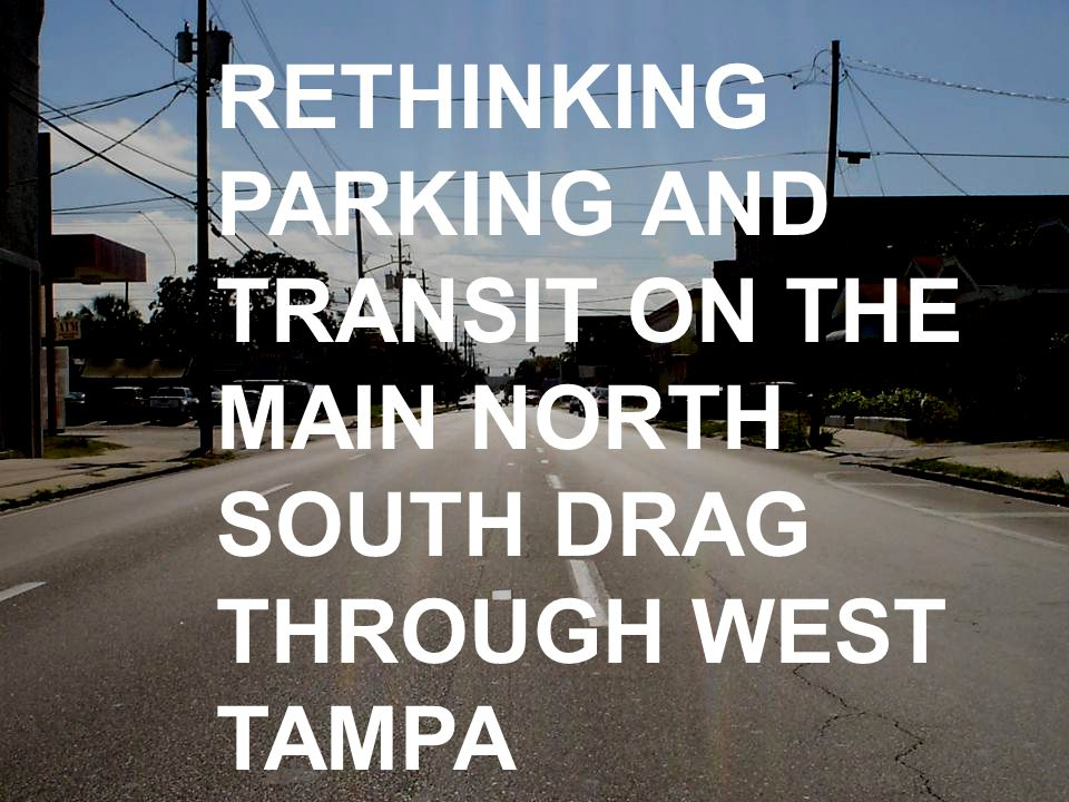 RETHINKING PARKING AND TRANSIT ON THE MAIN NORTH SOUTH DRAG THROUGH WEST TAMPA