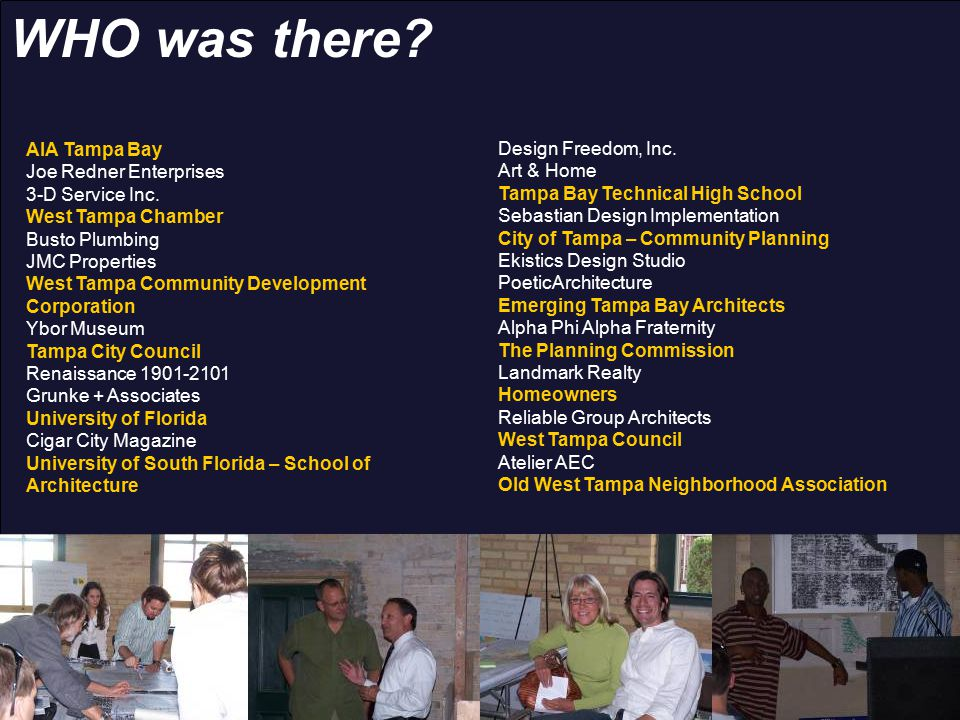 WHO was there? AIA Tampa Bay Joe Redner Enterprises 3-D Service Inc. West Tampa Chamber Busto Plumbing JMC Properties West Tampa Community Development