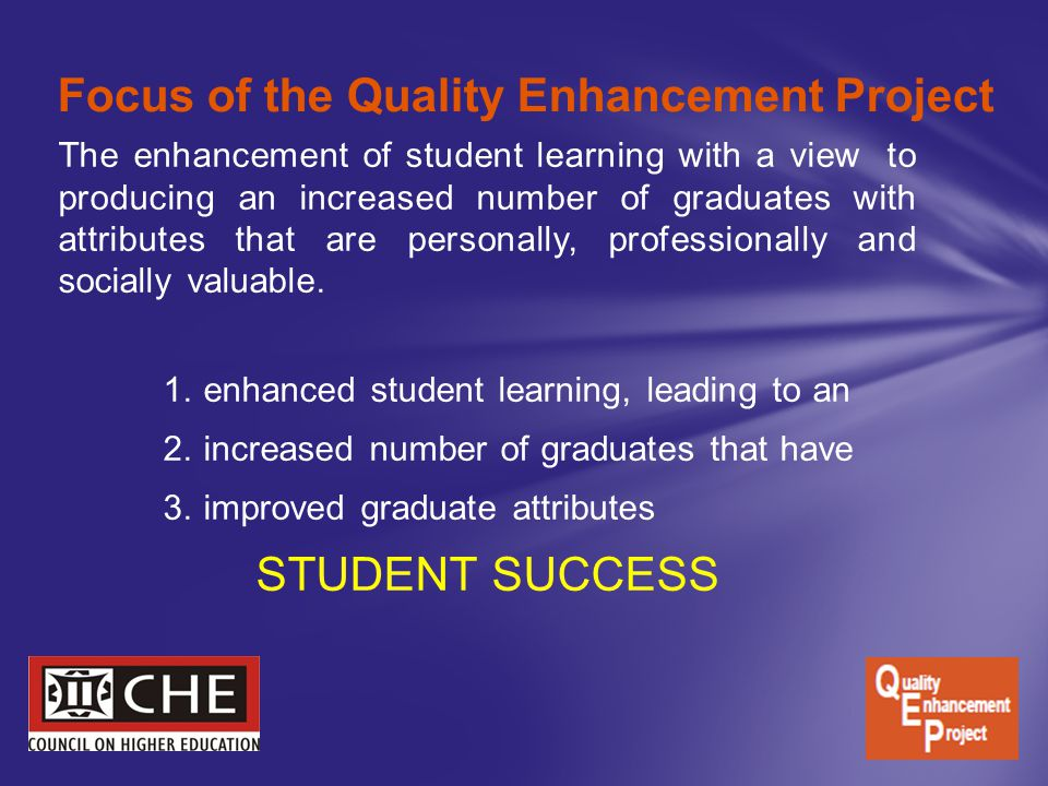 The enhancement of student learning with a view to producing an increased number of graduates with attributes that are personally, professionally and socially valuable.